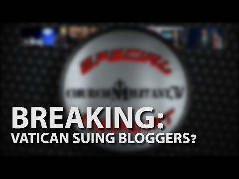 BREAKING: Vatican Suing Bloggers?