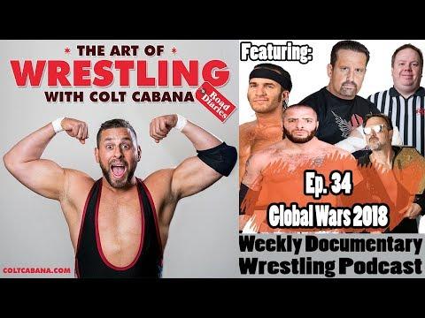 Ep 34 (Global Wars 2018) - Art of Wrestling Podcast w/ Colt Cabana