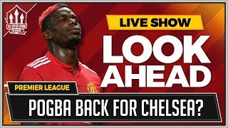 Chelsea vs Man United Preview | POGBA Back To Face Chelsea?