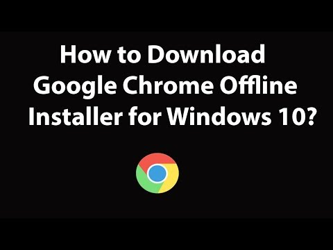How to Download Google Chrome Offline Installer for Windows 10?