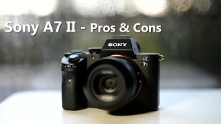 Sony A7 II unbiased Review - Pros and Cons (part 1 of 2)