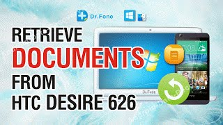 How to Retrieve Lost or Deleted Documents from HTC Desire 626