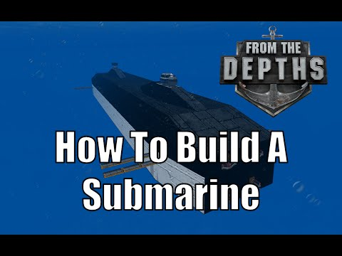 From The Depths - How To Build A Submarine