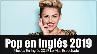 Las Mejores Canciones Pop en Inglés ✬ Mix Pop En Ingles 2019✬ Música en Inglés 2019 2