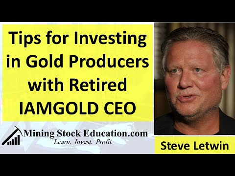 What to Look for When Investing in Gold Producers with Retired IAMGOLD CEO Steve Letwin