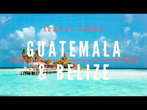 Guatemale & Belize Travel Video