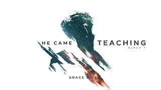 COMING TO THE CROSS | He Came Teaching | GRACE RIVER