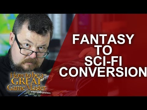 Great GM - Convert Fantasy adventures into Sci-Fi adventures! - Game Master Tips GMTips