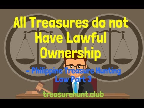 All Treasures Do Not Have Lawful Ownership – Philippine Treasure Hunting Law Part 3