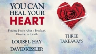 You Can Heal Your Heart: Three Takeaways