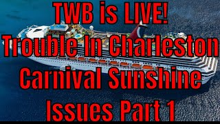 TWB is LIVE! Part 1 Trouble With Charleston Residents and Carnival Sunshine Update thumbnail