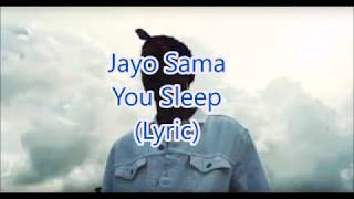 Jayo Sama You Sleep (Lyric) Coming Soon