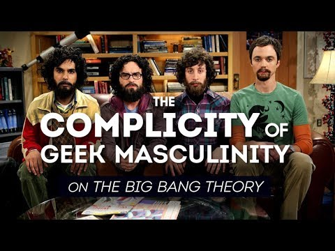 The Complicity of Geek Masculinity on the Big Bang Theory