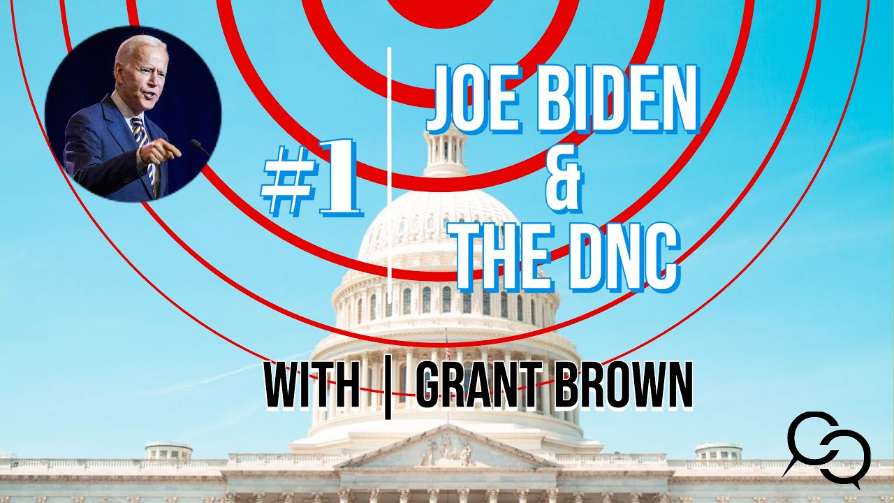 #1 - Joe Biden and the DNC (w/ Grant Brown)