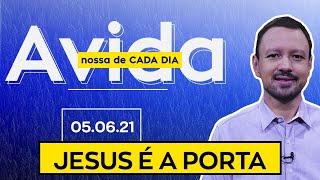 JESUS É A PORTA / A Vida Nossa de Cada Dia - 05/06/21