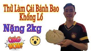 NTL - Thử Làm Cái Bánh Bao Khổng Lồ Nặng 2KG (Try making a giant dumpling weighing 2 kilograms)