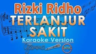 Rizki Ridho - Terlanjur Sakit (Karaoke Lirik Tanpa Vokal) by GMusic