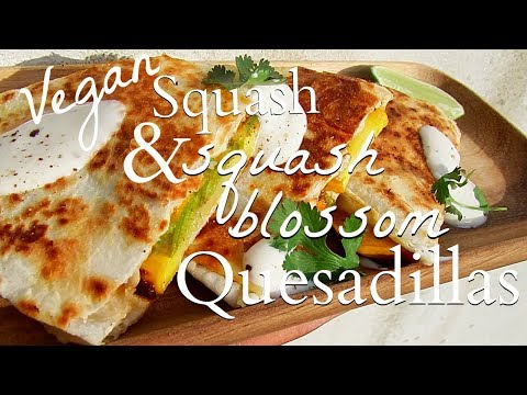 Squash and squash blossom🌼 Quesadillas | Vegan