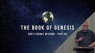 Book of Genesis - God's Cosmic Mission (Part 40) | February 12, 2020