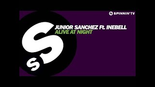 Junior Sanchez ft. Ineabell - Alive At Night (OUT NOW)