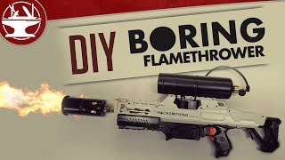 Make your own BORING FLAMETHROWER!
