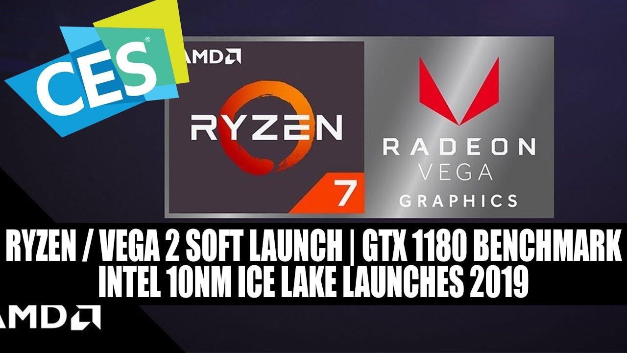 AMD CES - Ryzen / Vega 2 Soft Launch | GTX 1180 Benchmark | Intel 10nm Ice  Lake Launches 2019