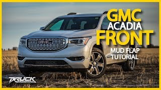 2018 GMC Acadia Front Mud Flap Installation