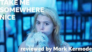 Take Me Somewhere Nice reviewed by Mark Kermode