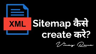 Create XML Sitemap — A Complete Guide by Vinay Rana