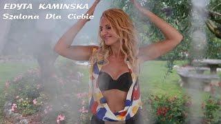 EDYTA KAMINSKA- SZALONA DLA CIEBIE ( NOWOSC DISCO POLO & DANCE 2015)