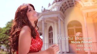 Nicole Pillman - Nuestra Canción (Video Oficial)