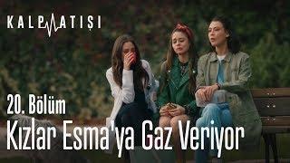 Kızlar Esmaya gaz veriyor - Kalp Atışı 20. Bölüm