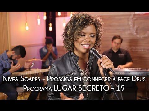 Nivea Soares - Prossiga em conhecer a face de Deus !  PGM 19