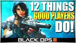 12 Things ONLY GOOD Players Do in Black Ops 4! (Differences Between Good vs. Bad BO4 Players)
