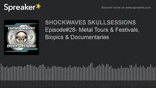 Episode#28- Metal Tours & Festivals, Biopics & Documentaries