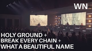 Holy Ground + Break Every Chain + What a Beautiful Name- Worship Nights