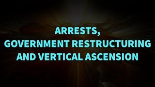 Arrests, Government Restructuring and Vertical Ascension