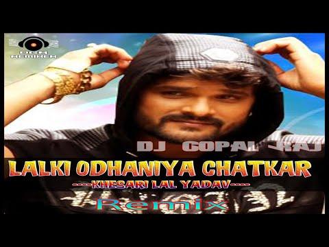 Odhani Odhale Bani-(Khesari Lal Yadav)-Bhojpuri Hits 2019 Mix-Dj Gopal Raj-Yusufpur