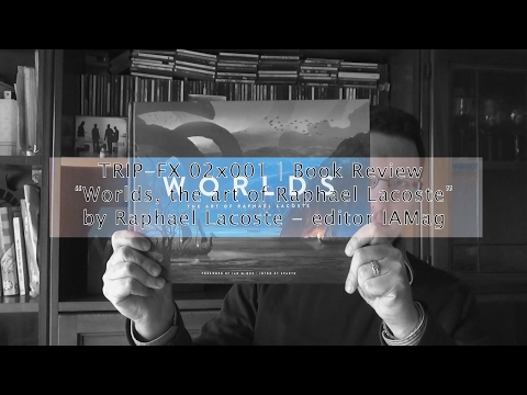 """Trip-FX 02x001 - book review """"Worlds, the art of Raphael Lacoste"""""""