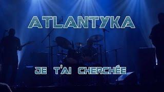 Atlantyka - Je t'ai cherchée (Live)