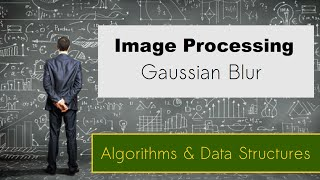 Gaussian Blur - Image Processing Algorithm