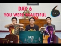 (THIS IS NOT THE END!! )DAY 6 - YOU WERE BEAUTIFUL MV REACTION
