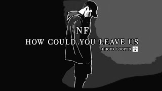 NF - How Could You Leave Us 1 hour Looped