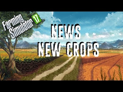 Farming Simulator 17 News | New Crops