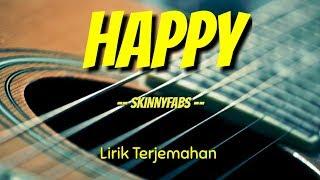 Skinnyfabs - Happy ( Lirik) Terjemahan Indo