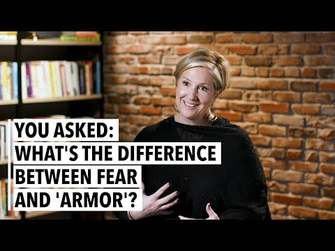 Brene Brown: What's the Difference Between Fear and 'Armor'?
