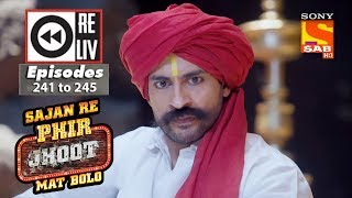 Weekly Reliv - Sajan Re Phir Jhoot Mat Bolo - 30th April  to 4th May 2018 - Episode 241 to 245