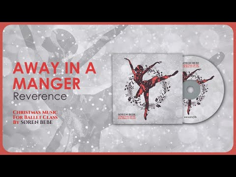 Away In A Manger  (Reverence) - Christmas Music For Ballet Class