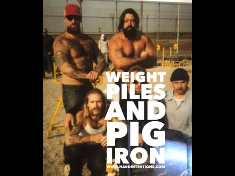 WEIGHT PILES, PIG IRON AND PRISON     WWW.HARDINTENTIONS.COM