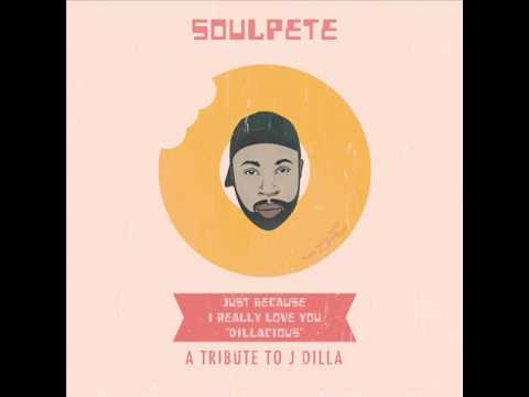 Soulpete - Just Because I Really Love You (Dillacious)